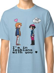 I'm in lesbians with you <3 Classic T-Shirt