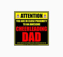 Attention: You Are In Close Proximity To An Awesome Cheerleading Dad Unisex T-Shirt