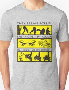 They see me rolling. T-Shirt