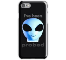 I've been probed iPhone Case/Skin