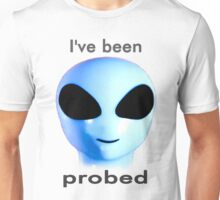 I've been probed Unisex T-Shirt