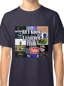 All I Know I Learned From YouTube Classic T-Shirt