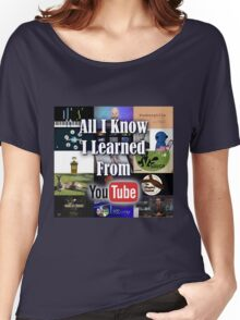All I Know I Learned From YouTube Women's Relaxed Fit T-Shirt