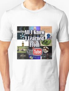 All I Know I Learned From YouTube Unisex T-Shirt