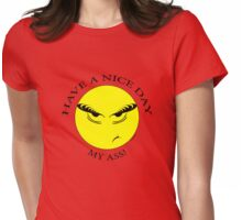 Have A Nice Day, My Ass! Womens Fitted T-Shirt