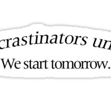 Procrastinators Unite! Sticker