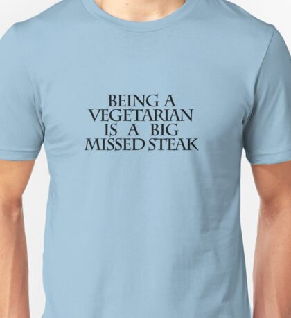 Being a vegetarian is a big missed steak Unisex T-Shirt