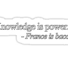 Knowledge is power. - France is bacon Sticker