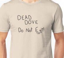 Dead Dove (Do Not Eat!) Unisex T-Shirt