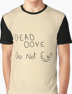 Dead Dove (Do Not Eat!) Graphic T-Shirt