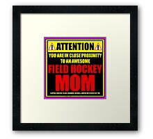 Attention: You Are In Close Proximity To An Awesome Field Hockey Mom Framed Print
