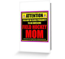 Attention: You Are In Close Proximity To An Awesome Field Hockey Mom Greeting Card