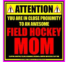 Attention: You Are In Close Proximity To An Awesome Field Hockey Mom Photographic Print