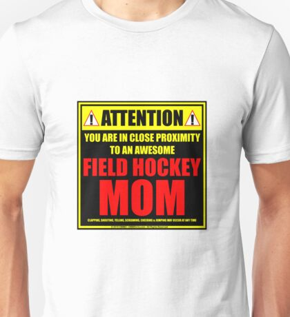 Attention: You Are In Close Proximity To An Awesome Field Hockey Mom Unisex T-Shirt