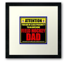 Attention: You Are In Close Proximity To An Awesome Field Hockey Dad Framed Print
