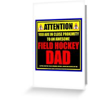 Attention: You Are In Close Proximity To An Awesome Field Hockey Dad Greeting Card