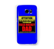 Attention: You Are In Close Proximity To An Awesome Field Hockey Dad Samsung Galaxy Case/Skin