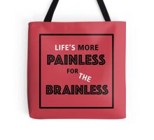 Life's more painless for the brainless Tote Bag
