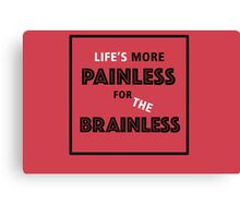 Life's more painless for the brainless Canvas Print