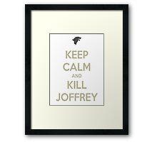 Keep Calm And Kill Joffrey Framed Print