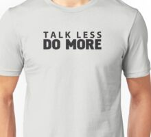 Talk less do more Unisex T-Shirt