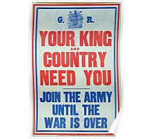 Your king and country need you Join the army until the war is over Poster