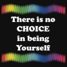 There Is No Choice In Being Yourself by Chris  Bradshaw