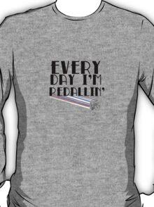 Everyday I'm Pedallin' T-Shirt
