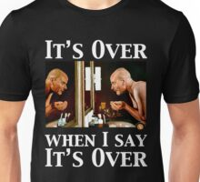 It's Over When I Say it's Over Unisex T-Shirt