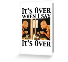 It's Over When I Say it's Over Greeting Card