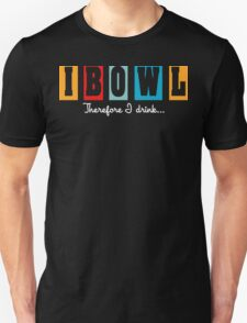 """I Bowl"" Therefore ""I Drink"" Bowling T-Shirt Unisex T-Shirt"