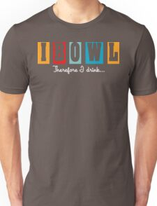 """""""I Bowl"""" Therefore """"I Drink"""" Bowling T-Shirt Unisex T-Shirt"""