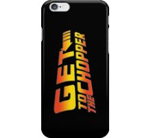 GET TO THE CHOPPER!! iPhone Case/Skin