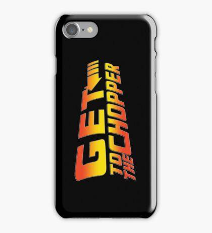 GET TO THE CHOPPER!! iPhone Case/Skin