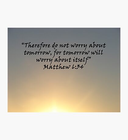 """Matthew 6:34""  by Carter L. Shepard Photographic Print"
