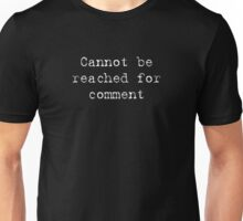 Cannot Be reached for comment (white lettering) Unisex T-Shirt