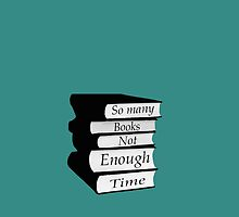 So Many Books Not Enough Time by mejtstupor