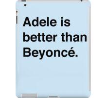 Adele is better iPad Case/Skin