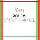 You Are My Spirit Animal by Britney Beaty