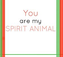 You Are My Spirit Animal by Britney Beaty