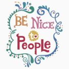 Be Nice To People by Andi Bird
