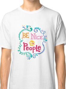 Be Nice To People Classic T-Shirt