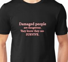 Damaged people are dangerous Unisex T-Shirt