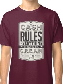 C.R.E.A.M (Cash Rules Everything Around Me) Classic T-Shirt