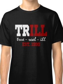 Trill Classic T-Shirt
