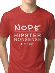 NOPE - Hipster Nonsense. I'm Out.  Tri-blend T-Shirt