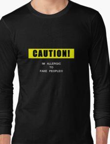 I am allergic to fake people! Long Sleeve T-Shirt