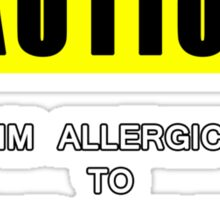 I am allergic to fake people! Sticker