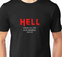 Hell, where all the fun people end up Unisex T-Shirt