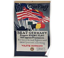 Our flags Beat Germany Support every flag that opposes Prussianism Eat less of the food fighters need Deny yourself something Waste nothing 002 Poster